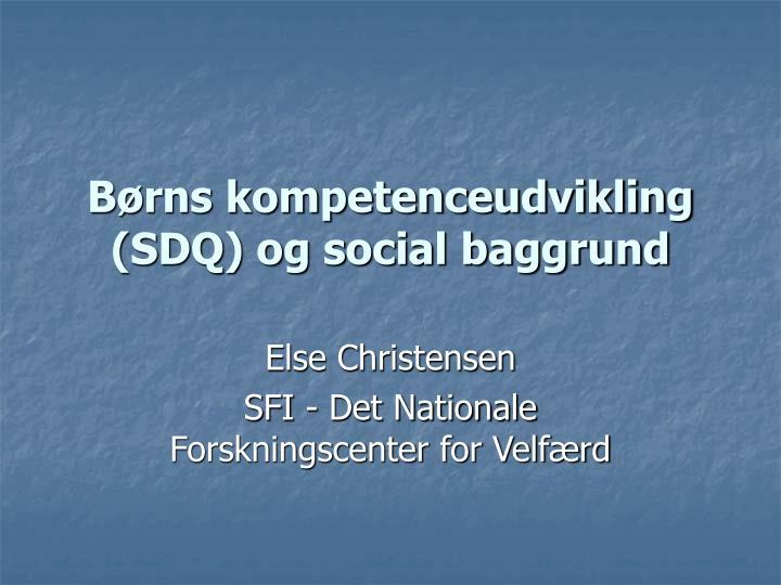 Børns kompetenceudvikling (SDQ) og social baggrund