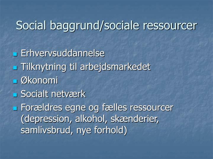 Social baggrund/sociale ressourcer