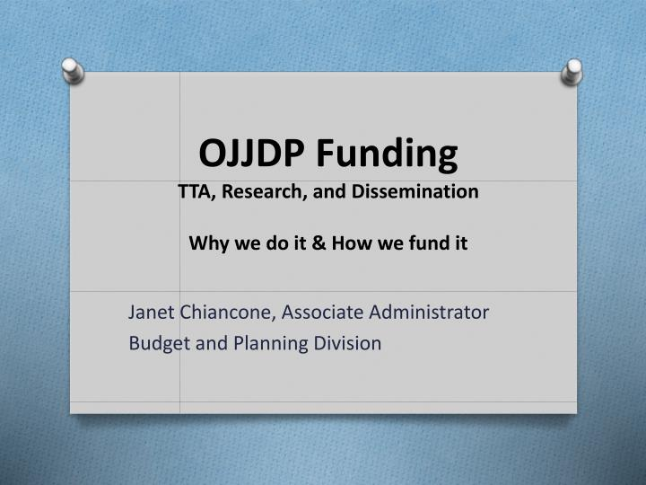 Ojjdp funding tta research and dissemination why we do it how we fund it