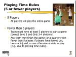 playing time rules 5 or fewer players