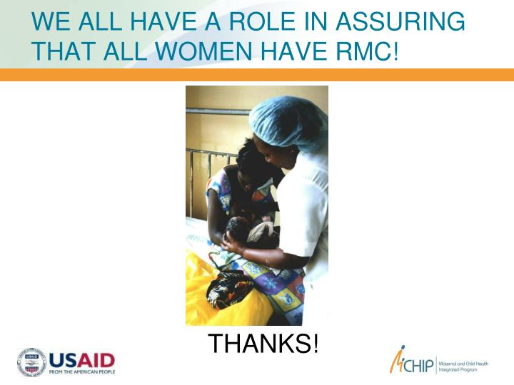 WE ALL HAVE A ROLE IN ASSURING THAT ALL WOMEN HAVE RMC!