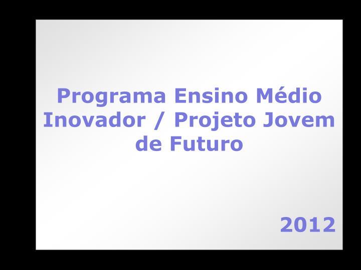 Programa Ensino Médio Inovador / Projeto Jovem de Futuro