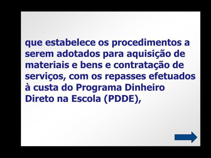que estabelece os procedimentos a serem adotados para aquisição de materiais e bens e contratação de serviços, com os repasses efetuados à custa do Programa Dinheiro Direto na Escola (PDDE),