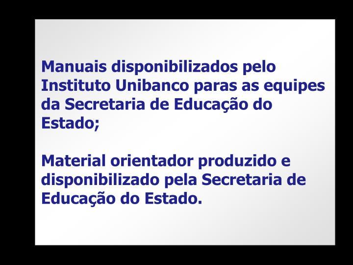 Manuais disponibilizados pelo Instituto Unibanco paras as equipes da Secretaria de Educação do Estado;
