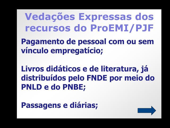 Vedações Expressas dos recursos do ProEMI/PJF