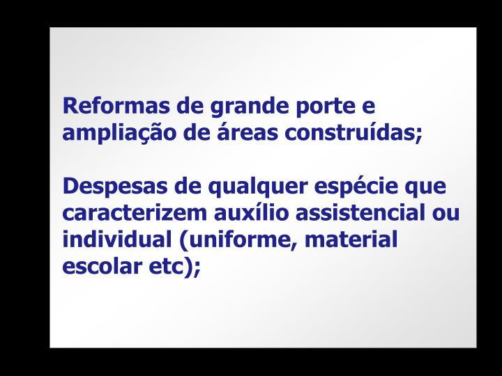 Reformas de grande porte e ampliação de áreas construídas;