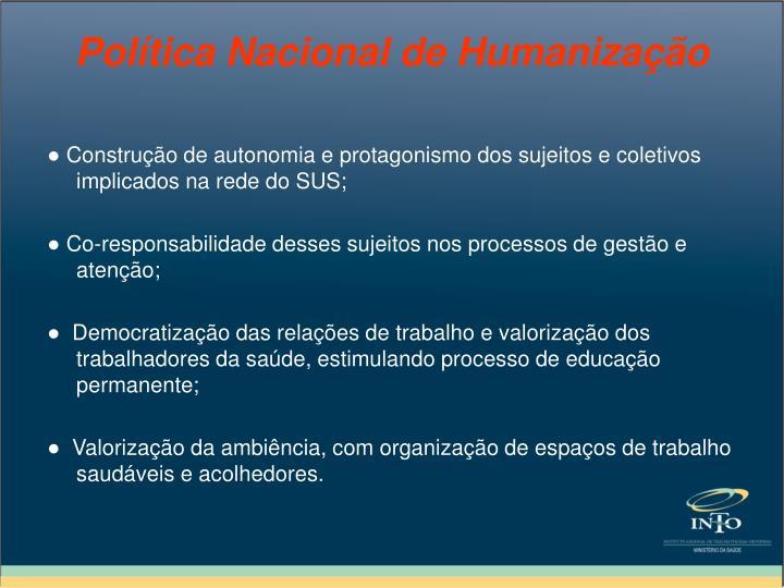 ● Construção de autonomia e protagonismo dos sujeitos e coletivos implicados na rede do SUS;