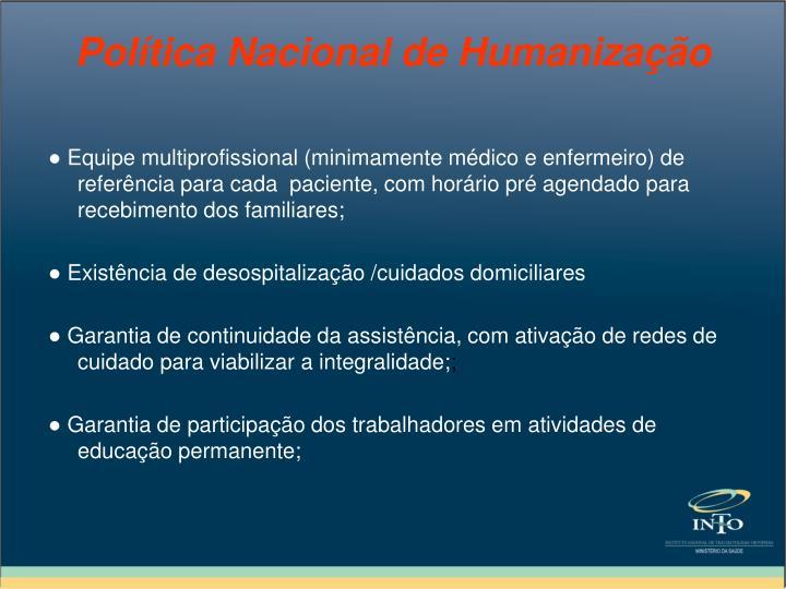 ● Equipe multiprofissional (minimamente médico e enfermeiro) de referência para cada  paciente, com horário pré agendado para recebimento dos familiares;