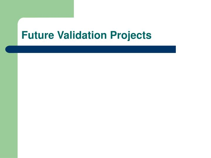 Future Validation Projects