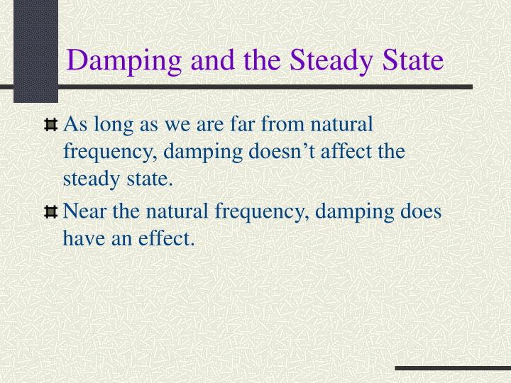 Damping and the Steady State
