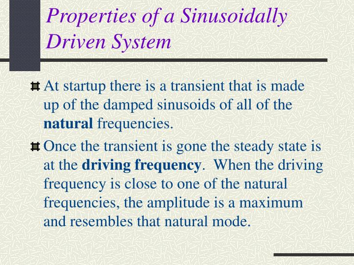 Properties of a Sinusoidally Driven System