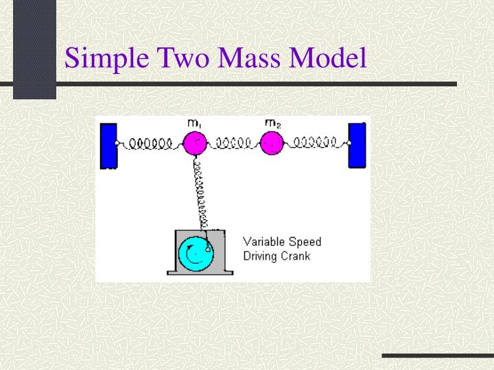 Simple Two Mass Model