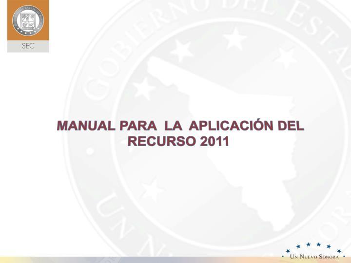 MANUAL PARA  LA  APLICACIÓN DEL RECURSO 2011
