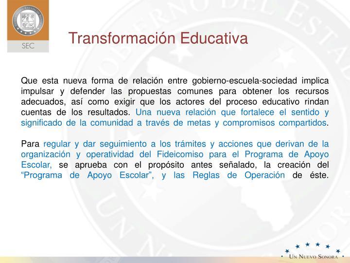 Que esta nueva forma de relación entre gobierno-escuela-sociedad implica impulsar y defender las propuestas comunes para obtener los recursos adecuados, así como exigir que los actores del proceso educativo rindan cuentas de los resultados.