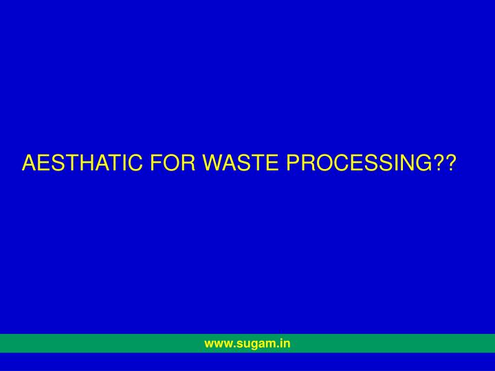 AESTHATIC FOR WASTE PROCESSING??