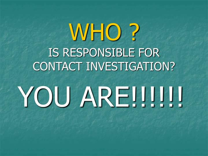 Who is responsible for contact investigation