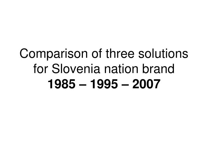 Comparison of three solutions for Slovenia nation brand