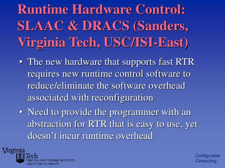 Runtime Hardware Control: SLAAC & DRACS (Sanders, Virginia Tech, USC/ISI-East)