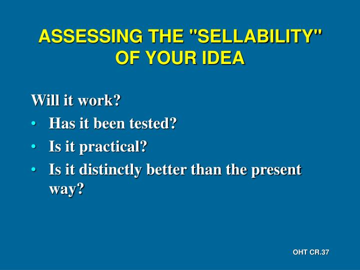 "ASSESSING THE ""SELLABILITY"" OF YOUR IDEA"