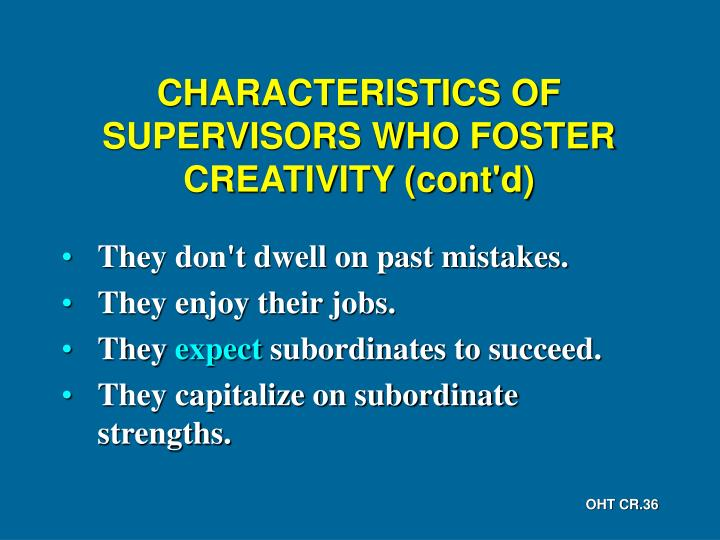 CHARACTERISTICS OF SUPERVISORS WHO FOSTER CREATIVITY (cont'd)