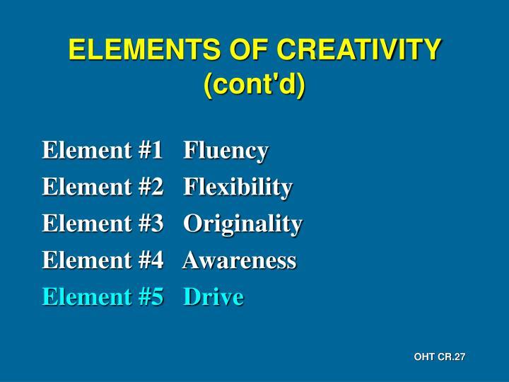 ELEMENTS OF CREATIVITY (cont'd)