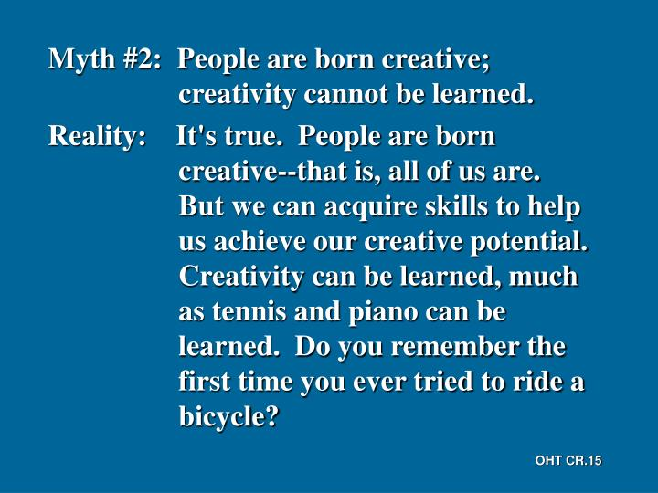Myth #2:  People are born creative; creativity cannot be learned.
