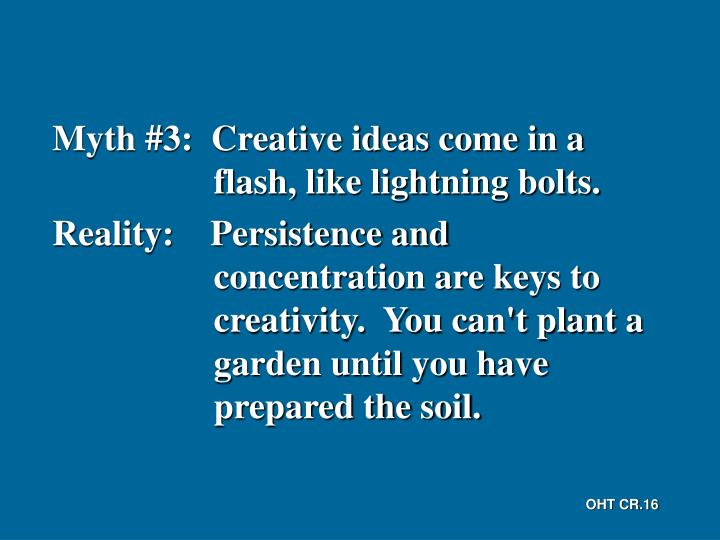 Myth #3:  Creative ideas come in a flash, like lightning bolts.
