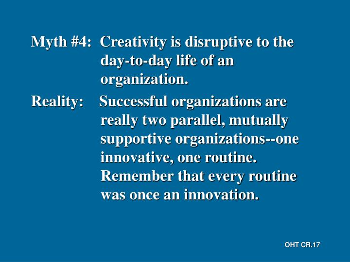 Myth #4:  Creativity is disruptive to the day-to-day life of an organization.