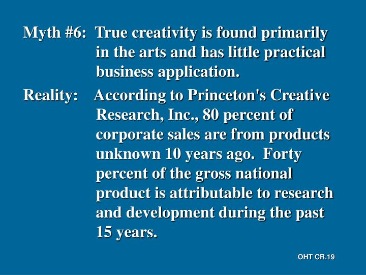 Myth #6:  True creativity is found primarily in the arts and has little practical business application.