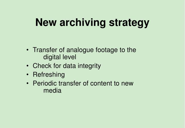 New archiving strategy