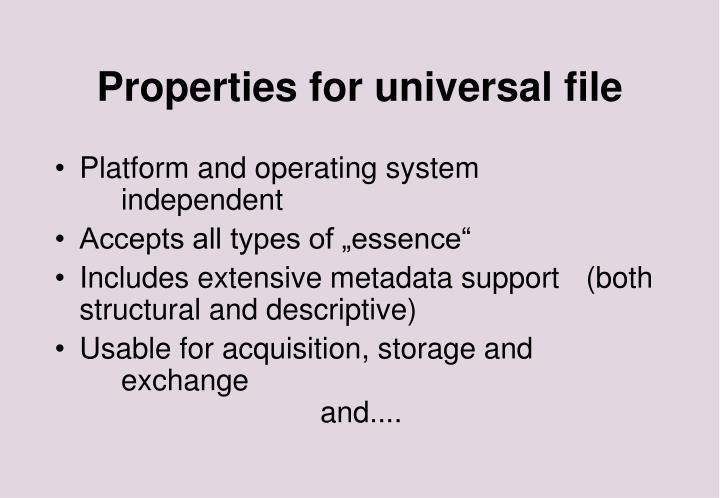 Properties for universal file