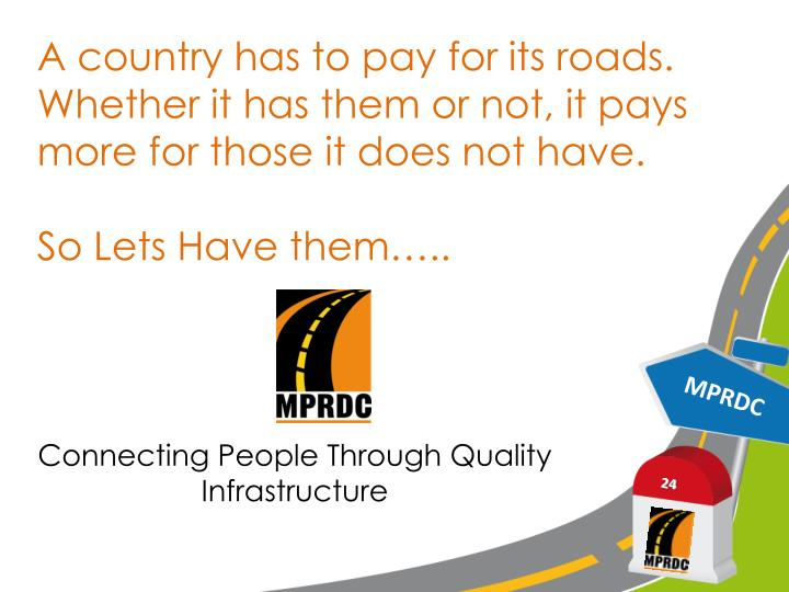 A country has to pay for its roads. Whether it has them or not, it pays more for those it does not have.
