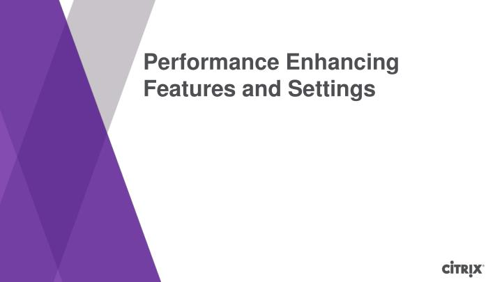 Performance Enhancing Features and Settings