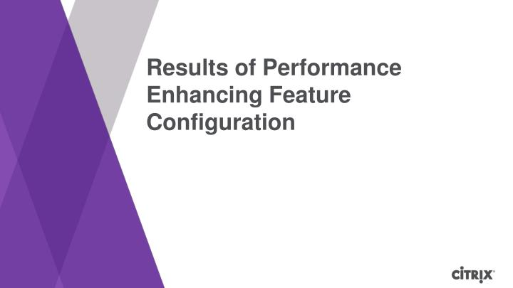 Results of Performance Enhancing Feature Configuration
