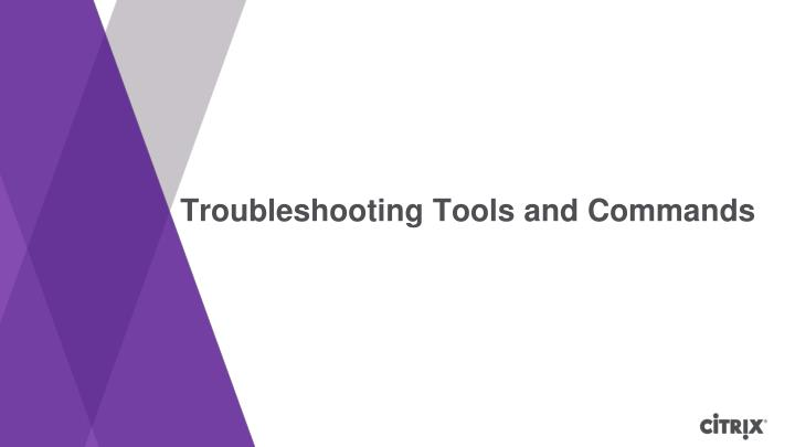 Troubleshooting Tools and Commands