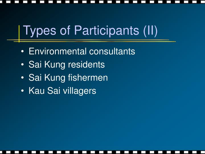 Types of Participants (II)