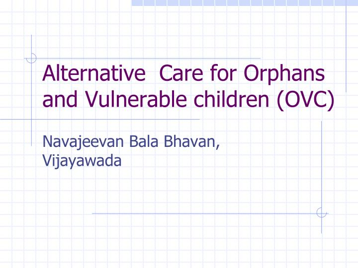 Alternative care for orphans and vulnerable children ovc