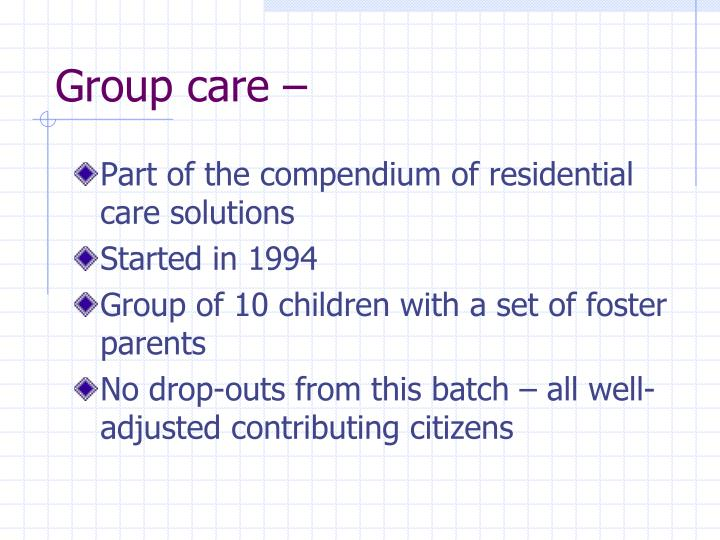 Group care –