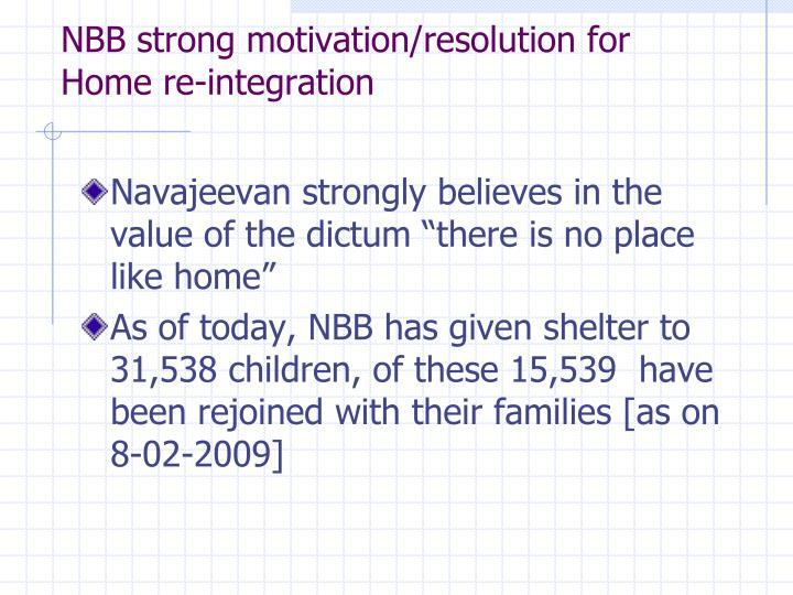 NBB strong motivation/resolution for Home re-integration