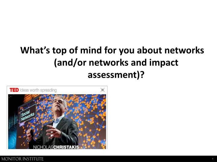 What's top of mind for you about networks (and/or networks and impact assessment)?