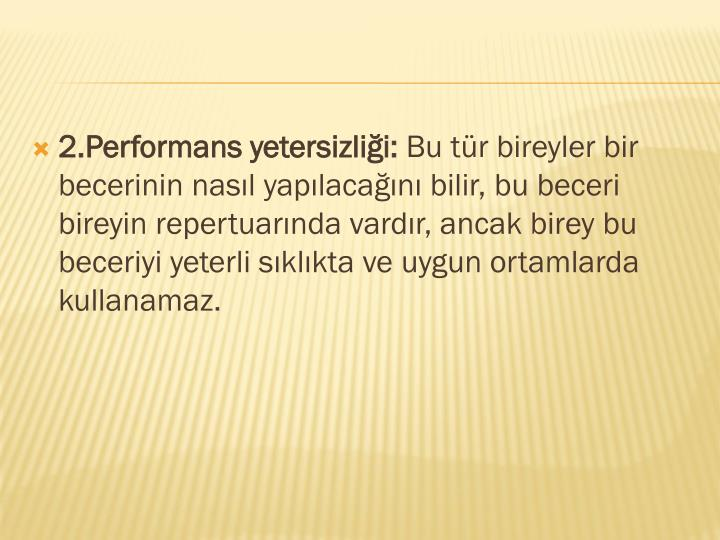 2.Performans yetersizlii: