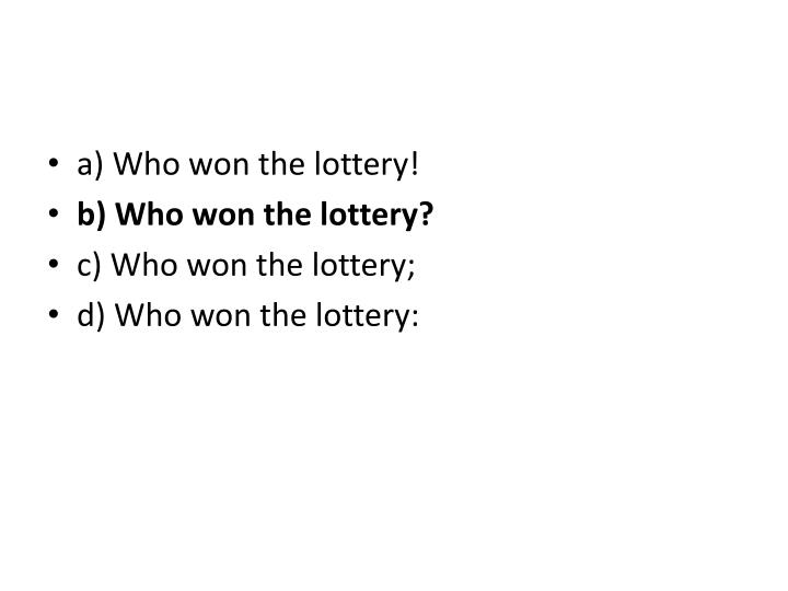 a) Who won the lottery!