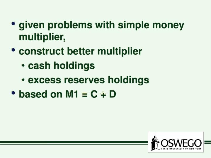 Given problems with simple money multiplier,