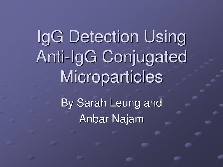 Igg detection using anti igg conjugated microparticles
