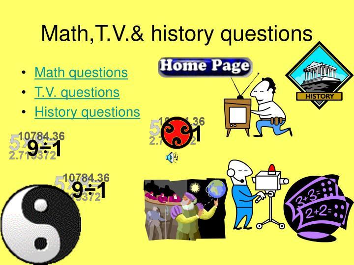 Math,T.V.& history questions
