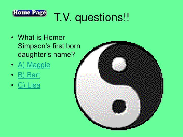T.V. questions!!