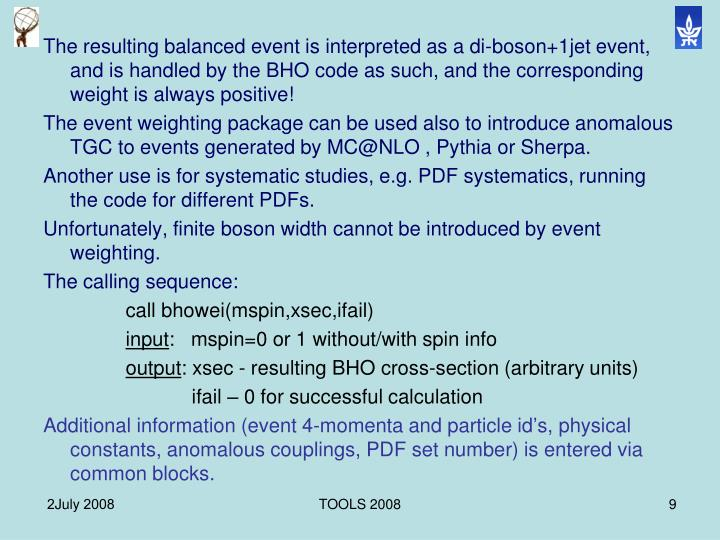 The resulting balanced event is interpreted as a di-boson+1jet event, and is handled by the BHO code as such, and the corresponding weight is always positive!