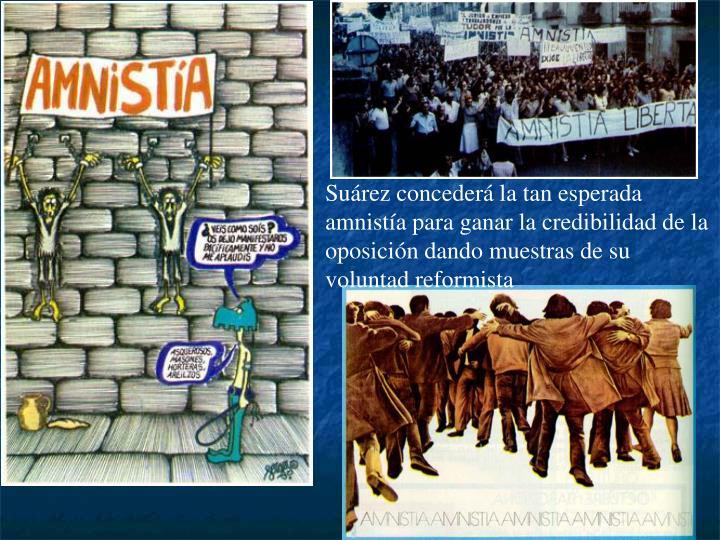 Suárez concederá la tan esperada amnistía para ganar la credibilidad de la oposición dando muestras de su voluntad reformista