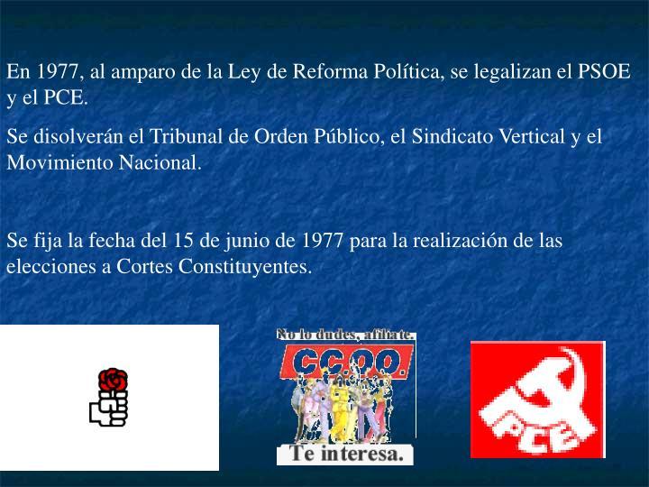 En 1977, al amparo de la Ley de Reforma Política, se legalizan el PSOE y el PCE.