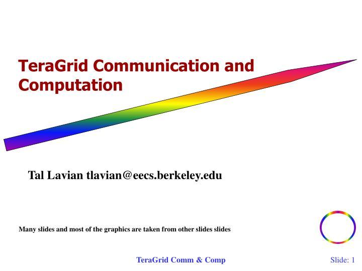 TeraGrid Communication and Computation